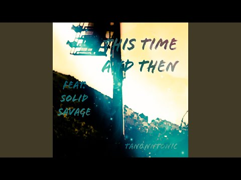 This Time and Then (feat. Solid Savage)